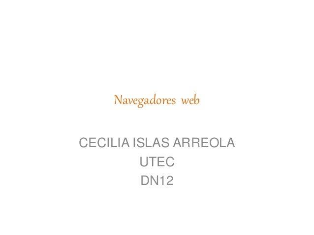 Navegadores web CECILIA ISLAS ARREOLA UTEC DN12
