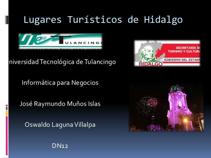Lugares Turísticos de HidalgoUniversidad Tecnológica de Tulancingo     Informática para Negocios     José Raymundo Muños I...