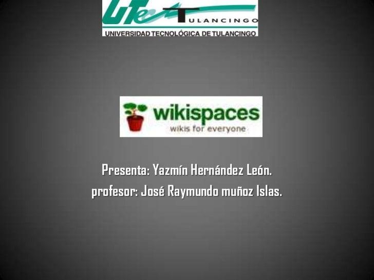 Presenta: Yazmín Hernández León.profesor: José Raymundo muñoz Islas.