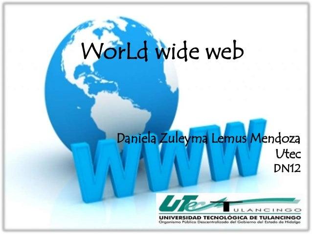 WorLd wide web   Daniela Zuleyma Lemus Mendoza                            Utec                           DN12