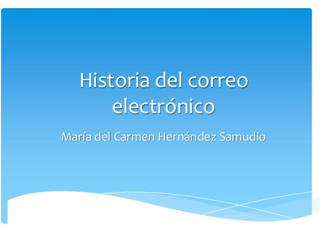 Historia del correo      electrónicoMaría del Carmen Hernández Samudio