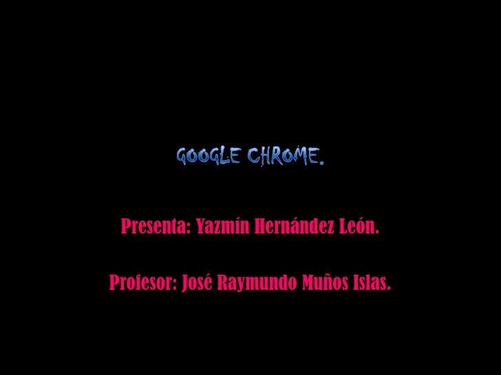Presenta: Yazmín Hernández León.Profesor: José Raymundo Muños Islas.