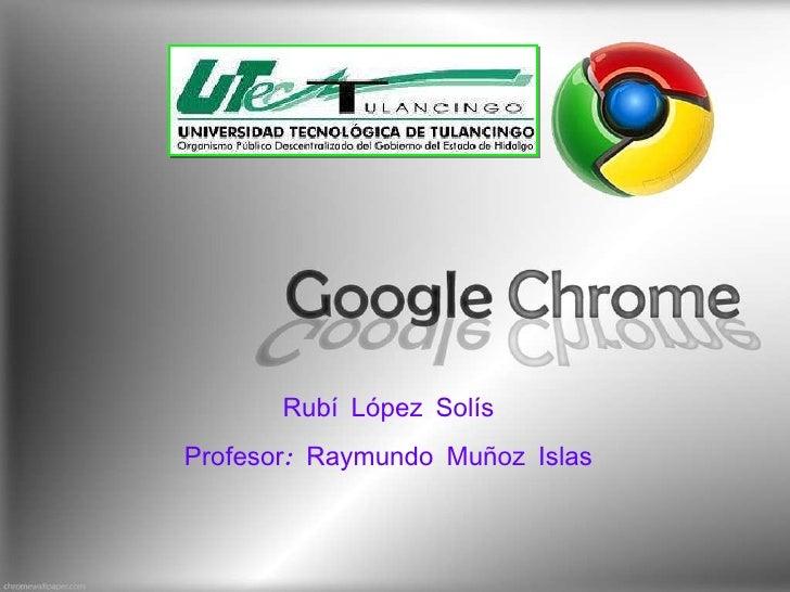 Rubí López Solís  Profesor: Raymundo Muñoz Islas