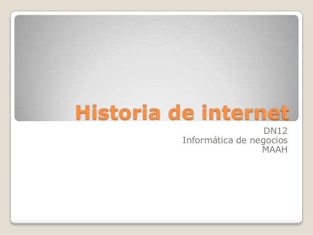 Historia de internet                            DN12          Informática de negocios                           MAAH