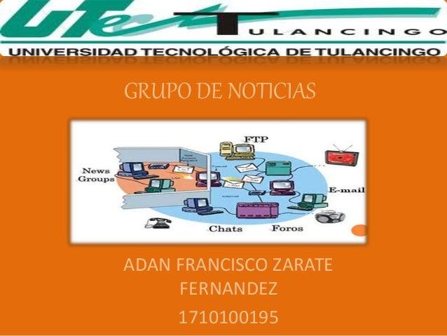 GRUPO DE NOTICIAS ADAN FRANCISCO ZARATE FERNANDEZ 1710100195