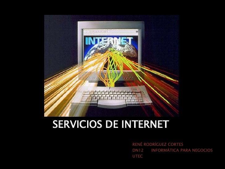 SERVICIOS DE INTERNET<br />RENÉ RODRÍGUEZ CORTES<br />DN12      INFORMÁTICA PARA NEGOCIOS<br />UTEC<br />
