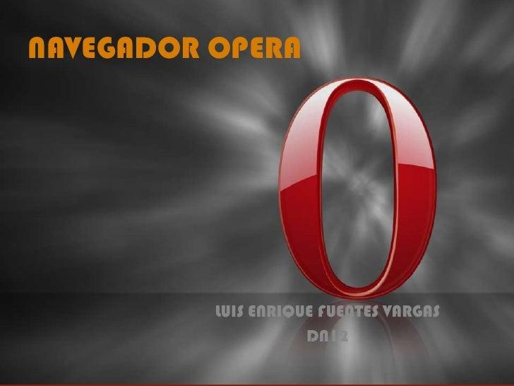 NAVEGADOR OPERA          LUIS ENRIQUE FUENTES VARGAS                     DN12