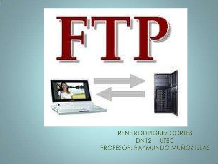 RENE RODRIGUEZ CORTES<br />DN12     UTEC<br />PROFESOR: RAYMUNDO MUÑOZ ISLAS<br />