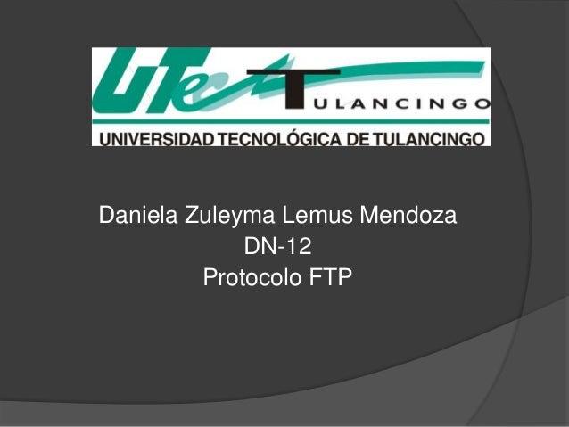 Daniela Zuleyma Lemus Mendoza             DN-12         Protocolo FTP