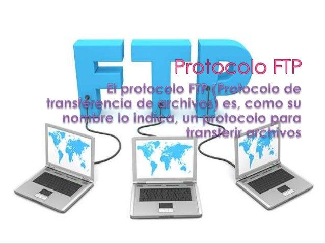    El objetivo del protocolo FTP es: permitir que equipos remotos puedan  compartir archivos permitir la independencia ...