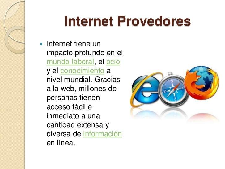 Internet Provedores   Internet tiene un    impacto profundo en el    mundo laboral, el ocio    y el conocimiento a    niv...