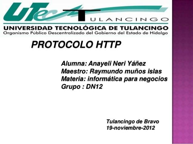 PROTOCOLO HTTP    Alumna: Anayeli Neri Yáñez    Maestro: Raymundo muños islas    Materia: informática para negocios    Gru...