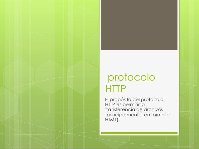 protocoloHTTPEl propósito del protocoloHTTP es permitir latransferencia de archivos(principalmente, en formatoHTML).
