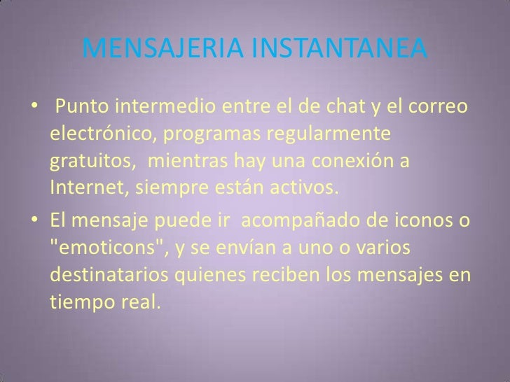 MENSAJERIA INSTANTANEA<br /> Punto intermedio entre el de chat y el correo electrónico, programas regularmente gratuitos, ...