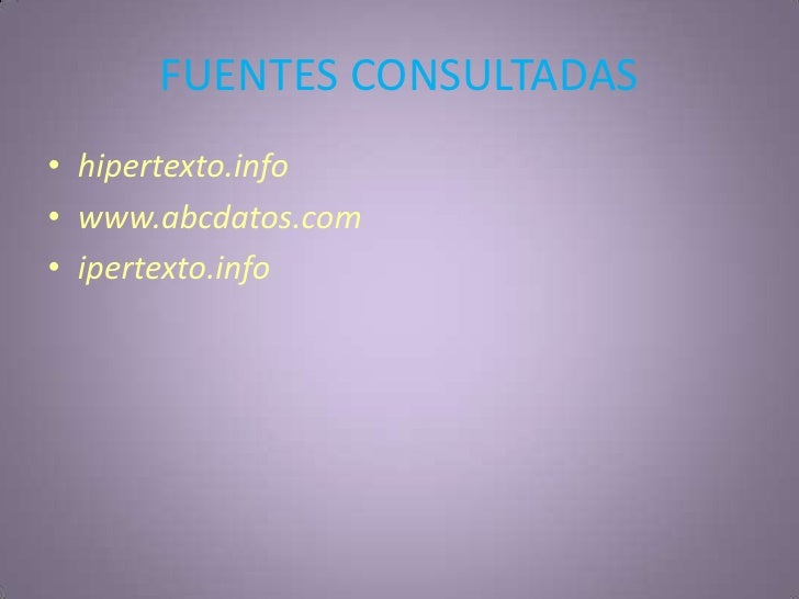 FUENTES CONSULTADAS<br />hipertexto.info<br />www.abcdatos.com<br />ipertexto.info<br />
