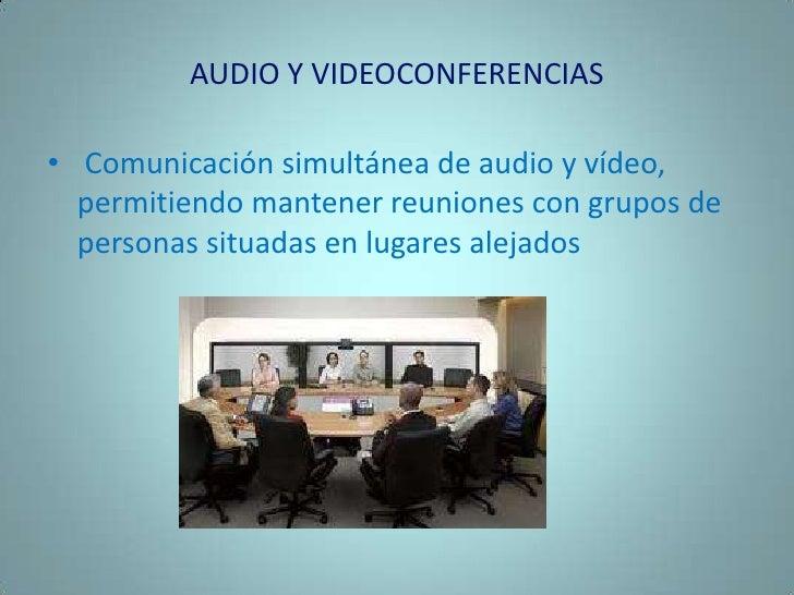 AUDIO Y VIDEOCONFERENCIAS<br /> Comunicación simultánea de audio y vídeo, permitiendo mantener reuniones con grupos de per...