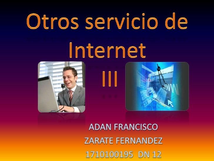 Otros servicio de Internet III<br />ADAN FRANCISCO<br />ZARATE FERNANDEZ<br />1710100195  DN 12 <br />