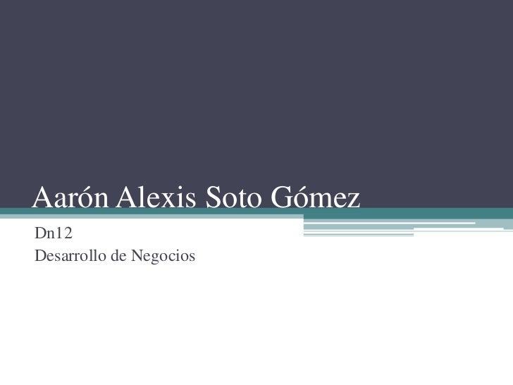 Aarón Alexis Soto GómezDn12Desarrollo de Negocios
