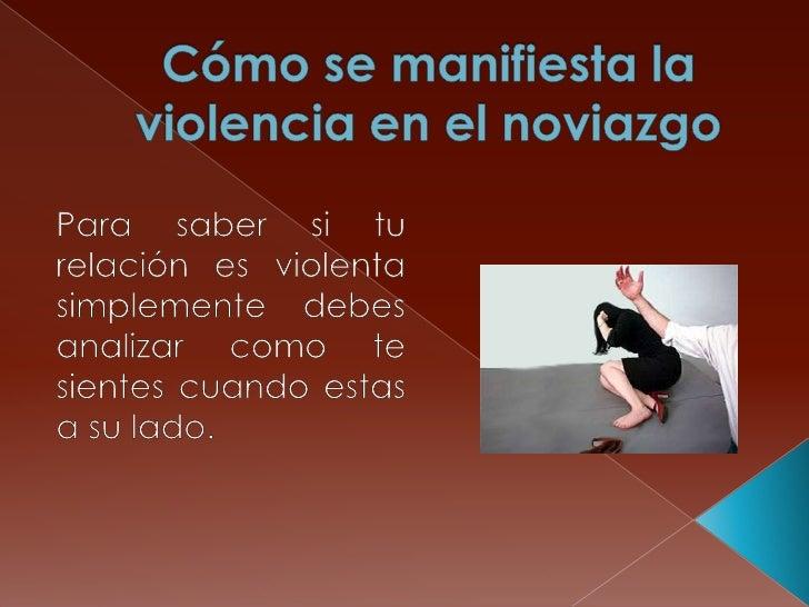 Cómo se manifiesta la violencia en el noviazgo<br />Para saber si tu relación es violenta simplemente debes analizar como ...
