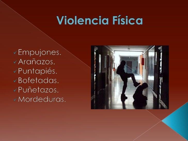 Violencia Física<br /><ul><li>Empujones.