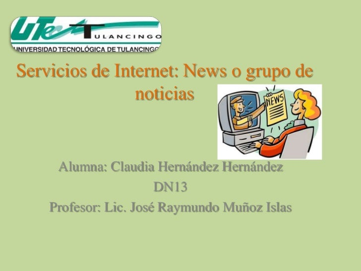 Servicios de Internet: News o grupo de                noticias     Alumna: Claudia Hernández Hernández                    ...