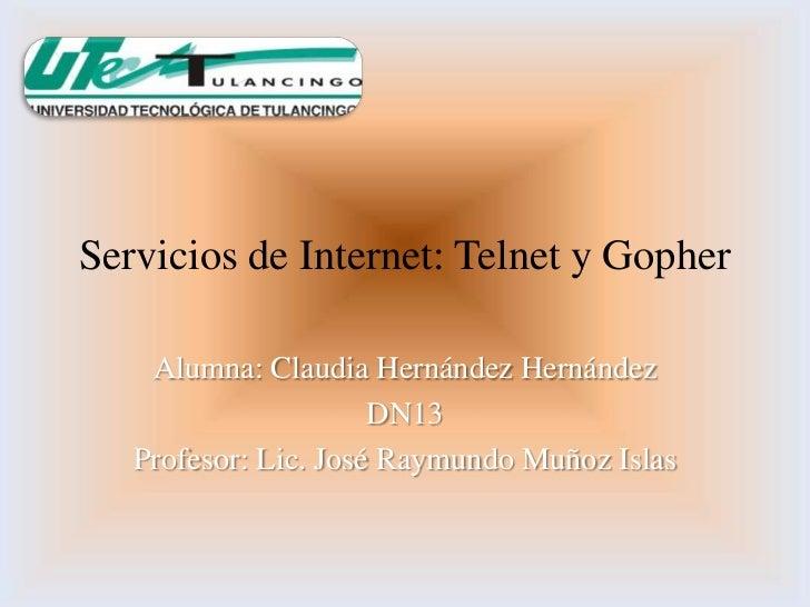 Servicios de Internet: Telnet y Gopher    Alumna: Claudia Hernández Hernández                      DN13   Profesor: Lic. J...