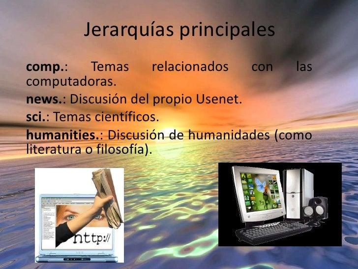 Jerarquías principales <br />comp.: Temas relacionados con las computadoras.<br />news.: Discusión del propio Usenet.<br /...