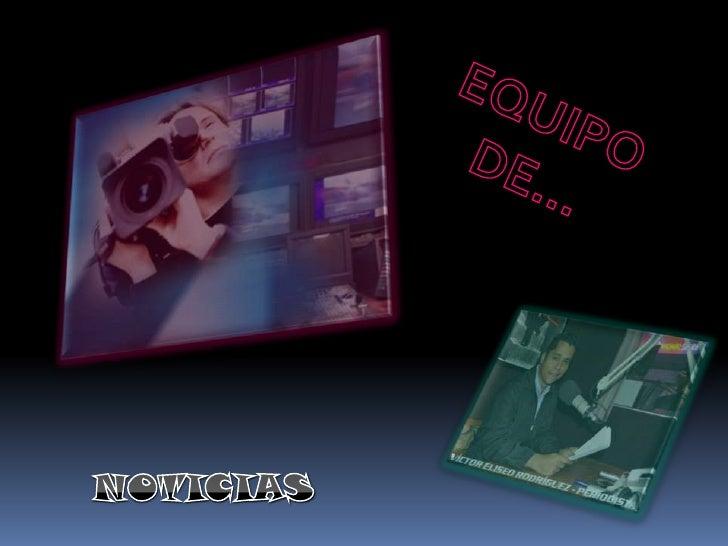 EQUIPO DE…<br />NOTICIAS<br />