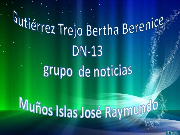 Gutiérrez Trejo Bertha Berenice DN-13grupo  de noticiasMuños Islas José Raymundo <br />