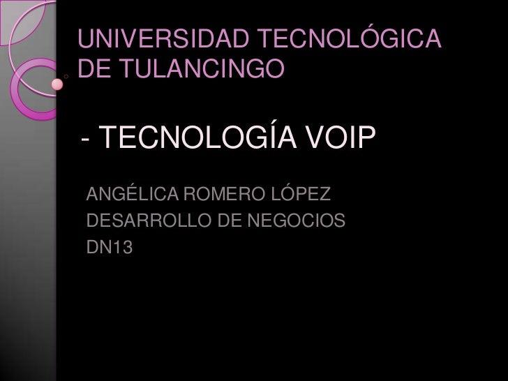 UNIVERSIDAD TECNOLÓGICADE TULANCINGO- TECNOLOGÍA VOIPANGÉLICA ROMERO LÓPEZDESARROLLO DE NEGOCIOSDN13