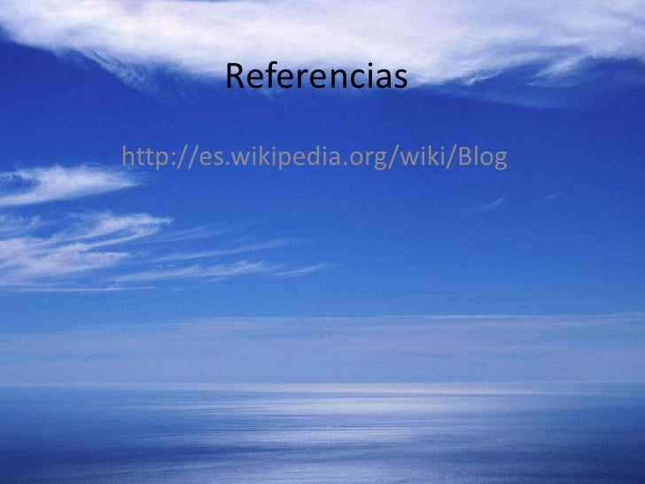 Referencias <br />http://es.wikipedia.org/wiki/Blog<br />