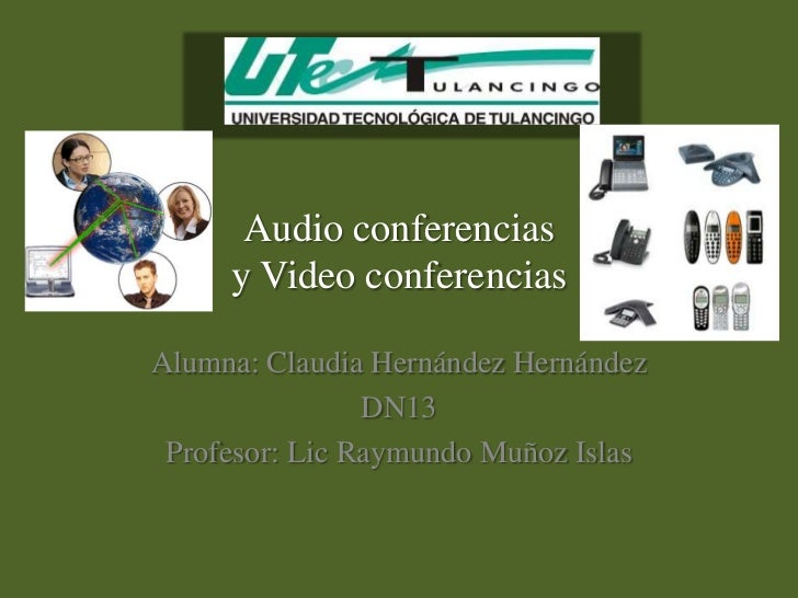 Audio conferencias     y Video conferenciasAlumna: Claudia Hernández Hernández                DN13 Profesor: Lic Raymundo ...
