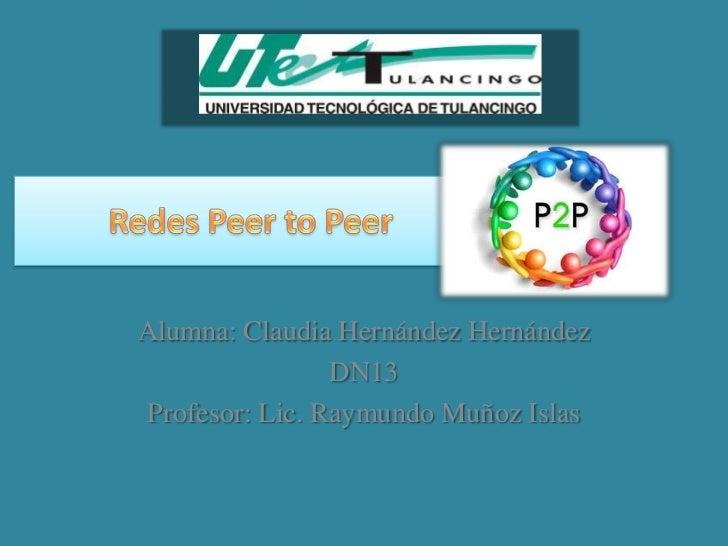 Alumna: Claudia Hernández Hernández                DN13Profesor: Lic. Raymundo Muñoz Islas