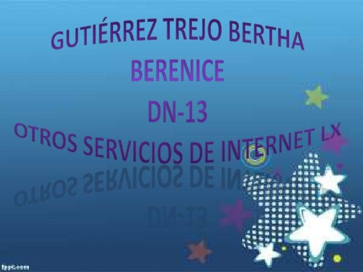 Gutiérrez Trejo Bertha BereniceDN-13otros servicios de internet lX<br />