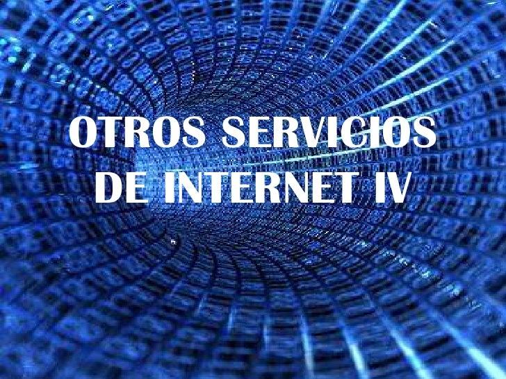 OTROS SERVICIOS DE INTERNET IV<br />