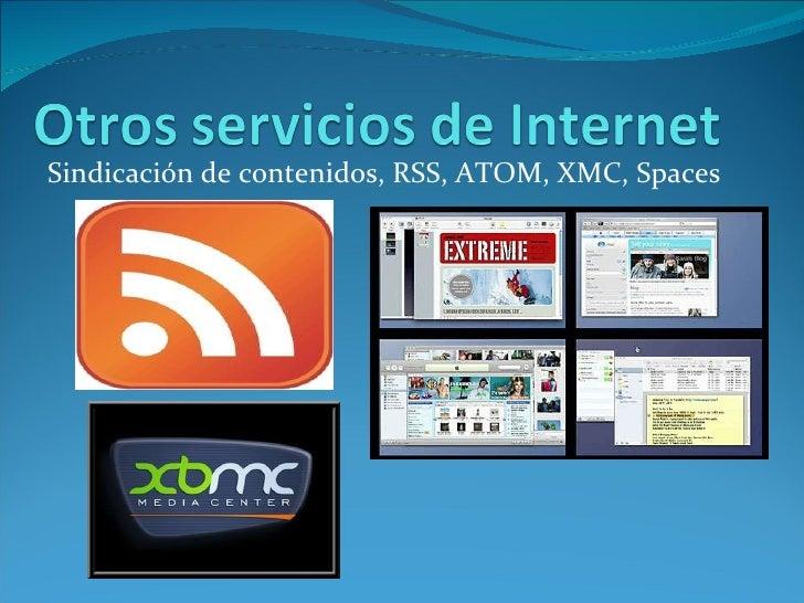 Sindicación de contenidos, RSS, ATOM, XMC, Spaces