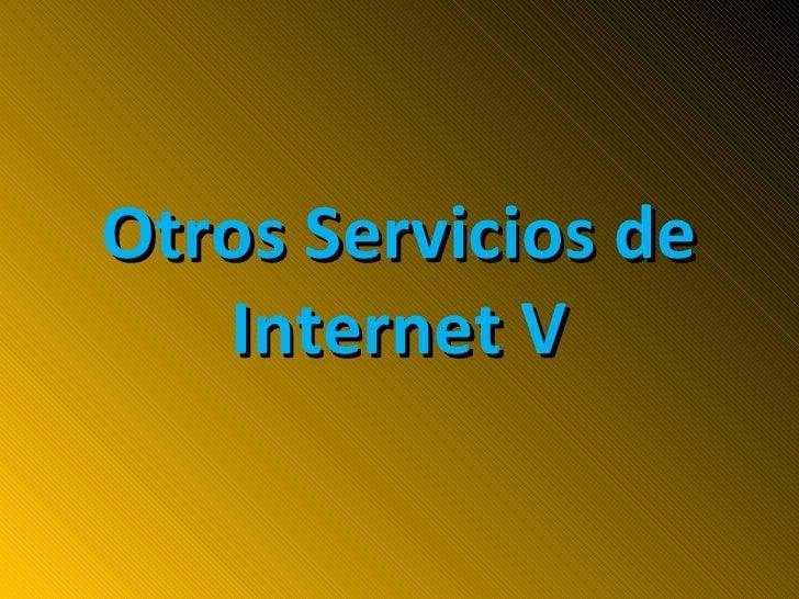 Otros Servicios de Internet V