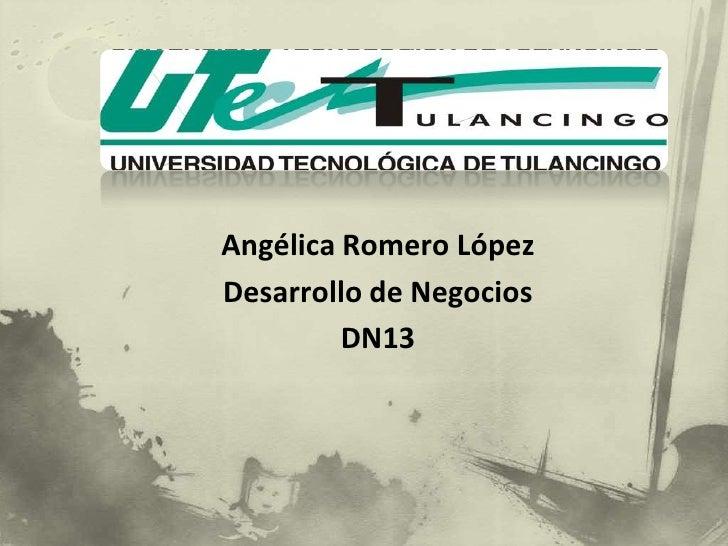 Angélica Romero LópezDesarrollo de Negocios         DN13