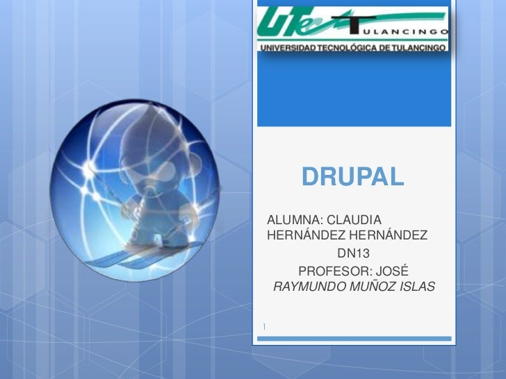 DRUPAL    ALUMNA: CLAUDIA    HERNÁNDEZ HERNÁNDEZ             DN13        PROFESOR: JOSÉ     RAYMUNDO MUÑOZ ISLAS1