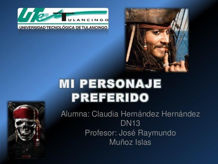 Alumna: Claudia Hernández Hernández                DN13     Profesor: José Raymundo            Muñoz Islas