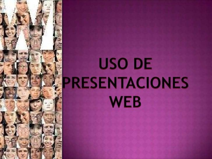USO DE PRESENTACIONES WEB<br />