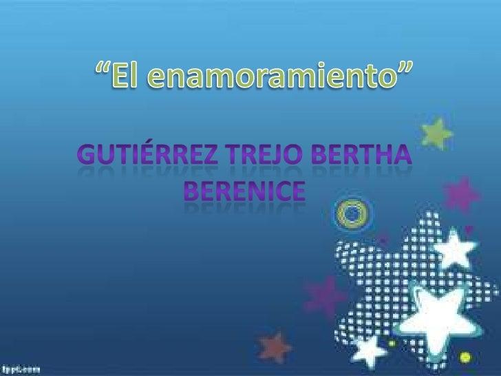 """El enamoramiento"" <br />Gutiérrez Trejo Bertha Berenice <br />"
