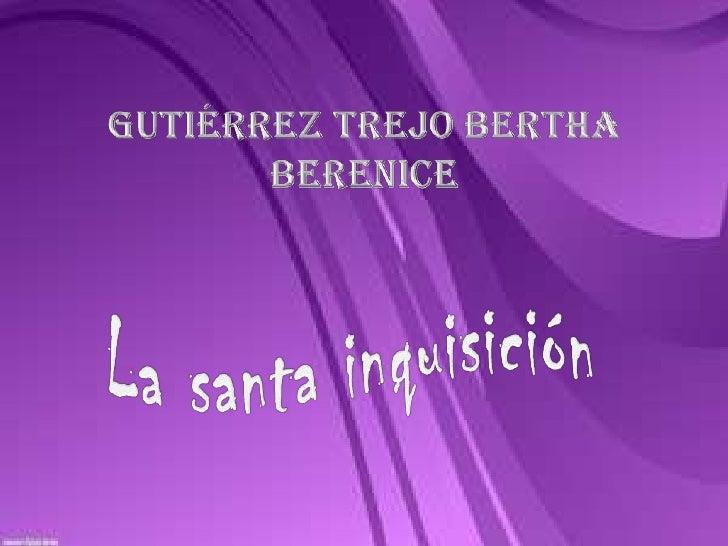 Gutiérrez Trejo Bertha Berenice <br />La santa inquisición <br />
