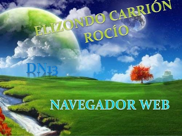 FUENTES CONSULTADAS  http://www.masadelante.com/faqs/que-es-un- navegador  http://www.conozcamosinternet.com/navegadores...