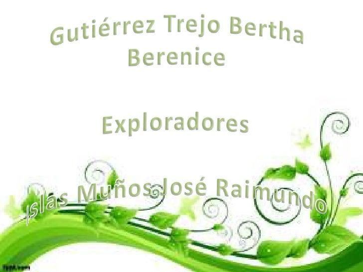 Gutiérrez Trejo Bertha Berenice ExploradoresIslas Muños José Raimundo <br />