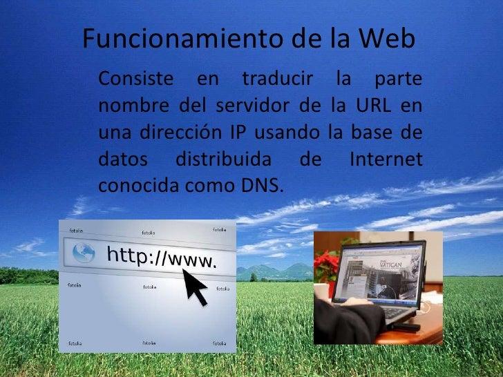 Funcionamiento de la Web<br />Consiste en traducir la parte nombre del servidor de la URL en unadirección IPusando la ba...