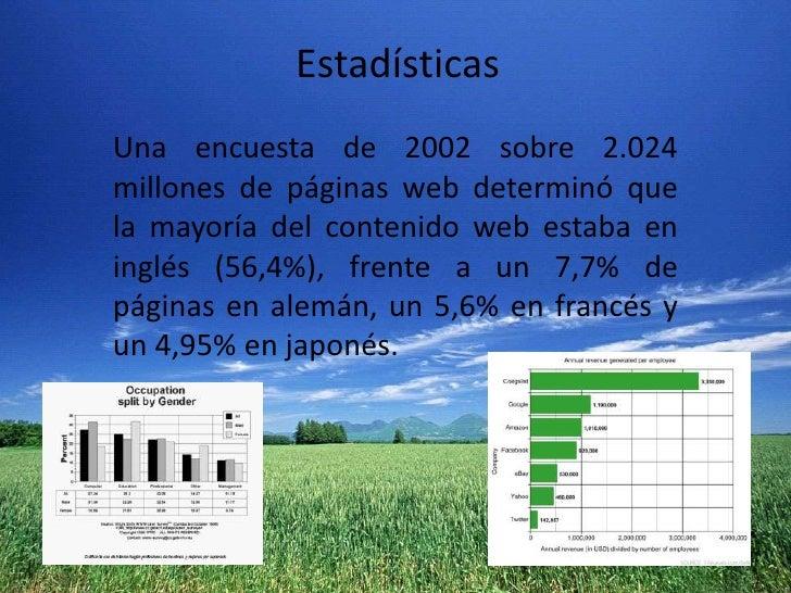 Estadísticas<br />Una encuesta de2002sobre 2.024 millones de páginas webdeterminó que la mayoría del contenido web esta...