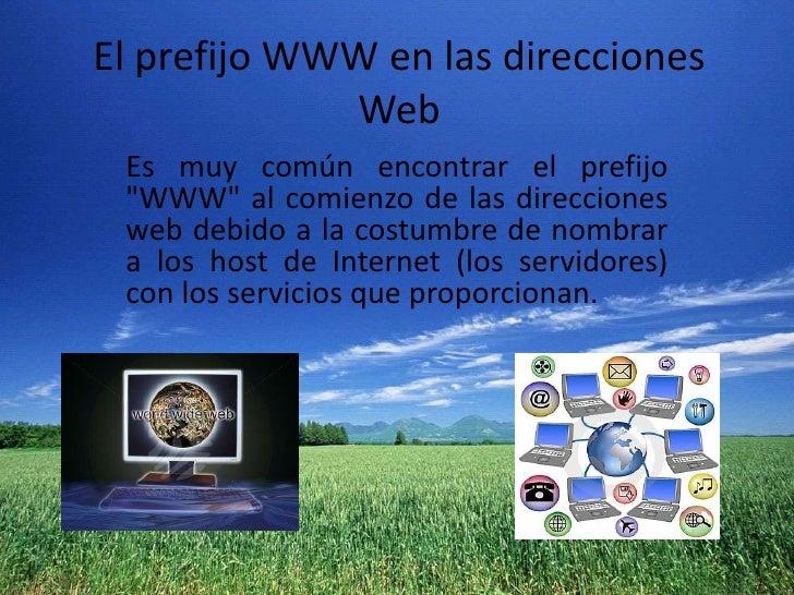 """El prefijo WWW en las direcciones Web<br />Es muy común encontrar el prefijo """"WWW"""" al comienzo de lasdirecciones webdebi..."""