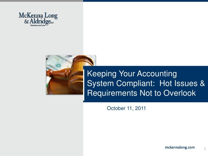 Keeping Your Accounting System Compliant:  Hot Issues & Requirements Not to Overlook<br />October 11, 2011<br />1<br />