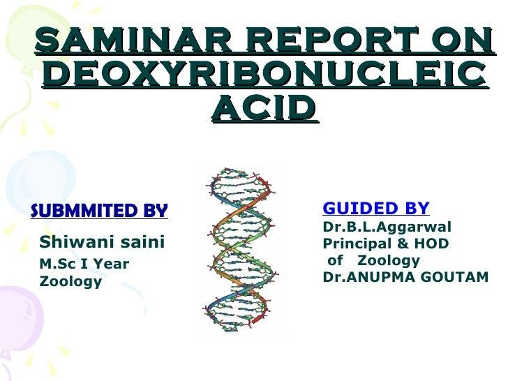 SAMINAR REPORT ON DEOXYRIBONUCLEIC ACID <ul><li>SUBMMITED BY </li></ul>Shiwani saini M.Sc I Year Zoology   GUIDED BY   Dr....
